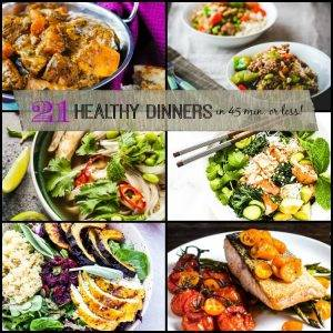 21 Healthy Dinners 45 Minutes