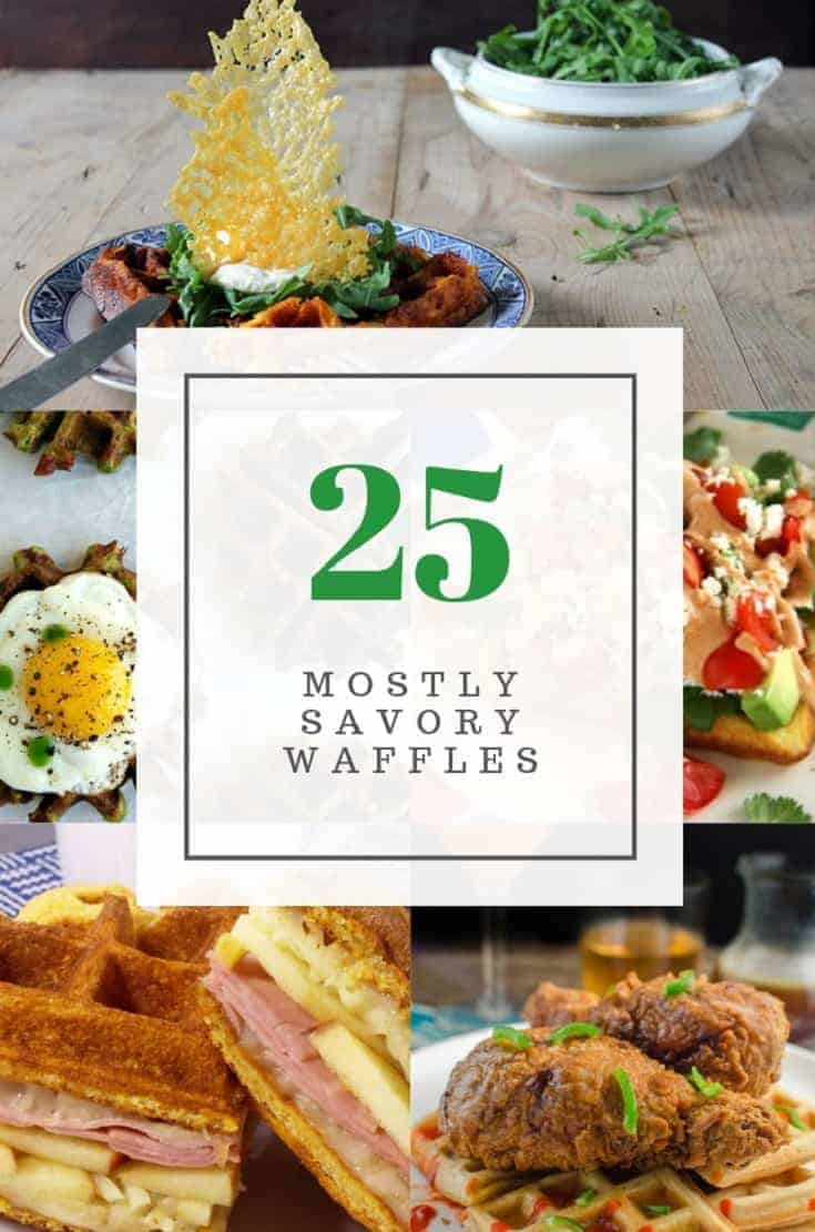 25 Mostly Savory Waffle Recipes Pin - A collection of mostly savory (and a few sweet) waffles to amp up meal time!